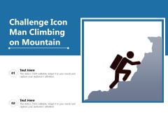 Challenge Icon Man Climbing On Mountain Ppt PowerPoint Presentation File Visual Aids PDF