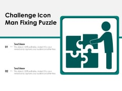 Challenge Icon Man Fixing Puzzle Ppt PowerPoint Presentation Gallery Gridlines PDF