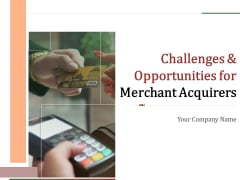 Challenges And Opportunities For Merchant Acquirers Ppt PowerPoint Presentation Complete Deck With Slides