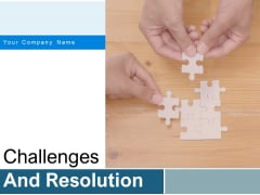 Challenges And Resolution Ppt PowerPoint Presentation Complete Deck With Slides