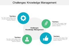 Challenges Knowledge Management Ppt PowerPoint Presentation Gallery Show Cpb