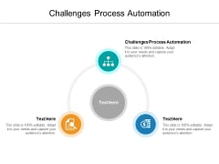 Challenges Process Automation Ppt PowerPoint Presentation Outline Diagrams Cpb