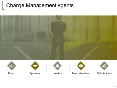 Change Management Agents Ppt PowerPoint Presentation Graphics