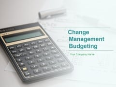 Change Management Budgeting Ppt PowerPoint Presentation Complete Deck With Slides