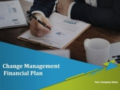 Change Management Financial Plan Ppt PowerPoint Presentation Complete Deck With Slides
