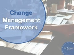 Change Management Framework Ppt PowerPoint Presentation Complete Deck With Slides