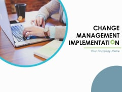 Change Management Implementations Ppt PowerPoint Presentation Complete Deck With Slides