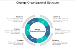 Change Organizational Structure Ppt PowerPoint Presentation Outline Graphics Example Cpb