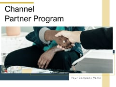 Channel Partner Program Business Goals Ppt PowerPoint Presentation Complete Deck