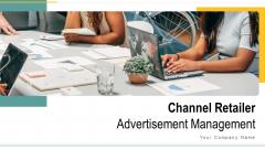 Channel Retailer Advertisement Management Ppt PowerPoint Presentation Complete Deck With Slides