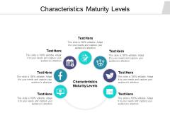 Characteristics Maturity Levels Ppt PowerPoint Presentation Infographics Styles Cpb Pdf