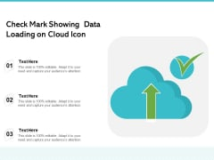 Check Mark Showing Data Loading On Cloud Icon Ppt PowerPoint Presentation Portfolio Guidelines PDF