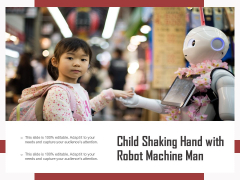 Child Shaking Hand With Robot Machine Man Ppt PowerPoint Presentation Gallery Infographic Template PDF