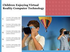 Children Enjoying Virtual Reality Computer Technology Ppt PowerPoint Presentation File Topics PDF
