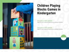 Children Playing Blocks Games In Kindergarten Ppt PowerPoint Presentation Professional Example PDF