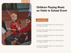 Children Playing Music On Violin In School Event Ppt PowerPoint Presentation Gallery Master Slide PDF