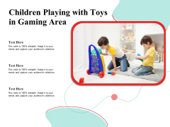 Children Playing With Toys In Gaming Area Ppt PowerPoint Presentation Professional Format PDF
