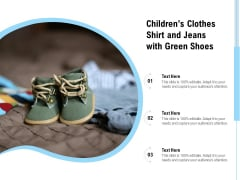 Childrens Clothes Shirt And Jeans With Green Shoes Ppt PowerPoint Presentation Infographic Template Example File PDF