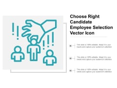 Choose Right Candidate Employee Selection Vector Icon Ppt Powerpoint Presentation Portfolio Outline