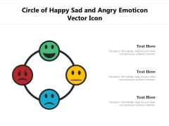 Circle Of Happy Sad And Angry Emoticon Vector Icon Ppt PowerPoint Presentation Portfolio Grid PDF
