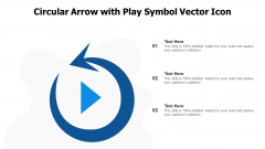 Circular Arrow With Play Symbol Vector Icon Ppt PowerPoint Presentation File Sample PDF