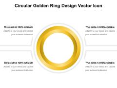 Circular Golden Ring Design Vector Icon Ppt PowerPoint Presentation File Grid PDF