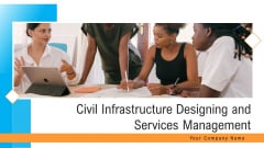 Civil Infrastructure Designing Services Management Ppt PowerPoint Presentation Complete With Slides