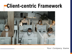 Client Centric Framework Financial Demographic Ppt PowerPoint Presentation Complete Deck