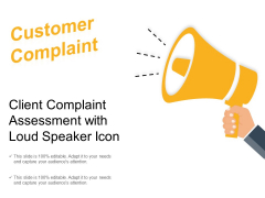 Client Complaint Assessment With Loud Speaker Icon Ppt PowerPoint Presentation File Structure PDF