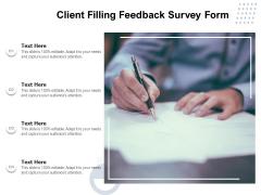 Client Filling Feedback Survey Form Ppt PowerPoint Presentation File Ideas PDF