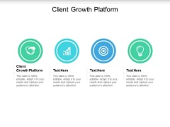 Client Growth Platform Ppt PowerPoint Presentation Professional Backgrounds Cpb