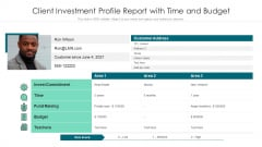 Client Investment Profile Report With Time And Budget Ppt PowerPoint Presentation Gallery Slides PDF