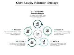 Client Loyalty Retention Strategy Ppt Powerpoint Presentation Infographics Example Cpb