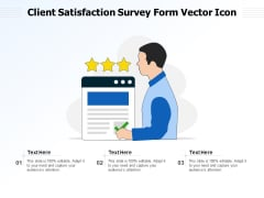 Client Satisfaction Survey Form Vector Icon Ppt PowerPoint Presentation Gallery Visuals PDF