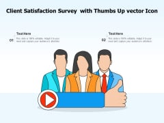 Client Satisfaction Survey With Thumbs Up Vector Icon Ppt PowerPoint Presentation Gallery Demonstration PDF