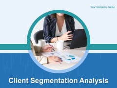 Client Segmentation Analysis Ppt PowerPoint Presentation Complete Deck With Slides