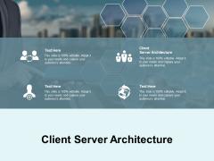 Client Server Architecture Ppt PowerPoint Presentation Slides Design Ideas Cpb Pdf