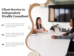 Client Service To Independent Wealth Consultant Ppt PowerPoint Presentation Gallery Design Inspiration PDF