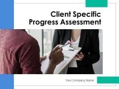 Client Specific Progress Assessment Ppt PowerPoint Presentation Complete Deck With Slides