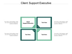 Client Support Executive Ppt PowerPoint Presentation Summary Background Designs Cpb Pdf