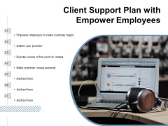 Client Support Plan With Empower Employees Ppt PowerPoint Presentation Gallery Background Image PDF