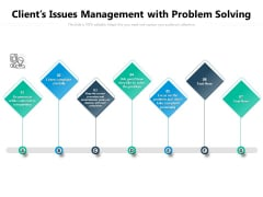 Clients Issues Management With Problem Solving Ppt PowerPoint Presentation File Graphics PDF