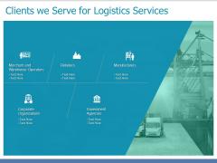 Clients We Serve For Logistics Services Ppt PowerPoint Presentation Slides Ideas