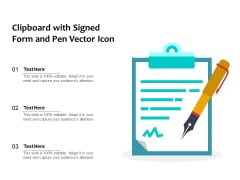Clipboard With Signed Form And Pen Vector Icon Ppt PowerPoint Presentation Outline Example Topics PDF
