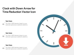 Clock With Down Arrow For Time Reduction Vector Icon Ppt PowerPoint Presentation Layouts Show PDF