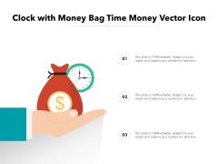 Clock With Money Bag Time Money Vector Icon Ppt PowerPoint Presentation Pictures Portfolio PDF