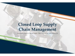 Closed Loop Supply Chain Management Ppt PowerPoint Presentation Complete Deck With Slides