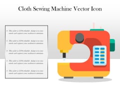 Cloth Sewing Machine Vector Icon Ppt PowerPoint Presentation Styles Icon PDF