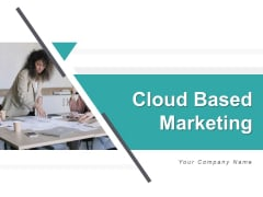 Cloud Based Marketing Ppt PowerPoint Presentation Complete Deck