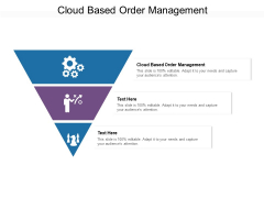 Cloud Based Order Management Ppt PowerPoint Presentation Styles Show Cpb Pdf